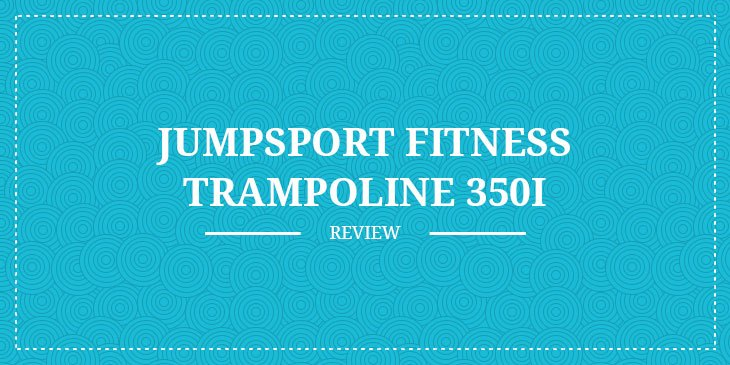 JumpSport-Fitness-Trampoline-350i-review